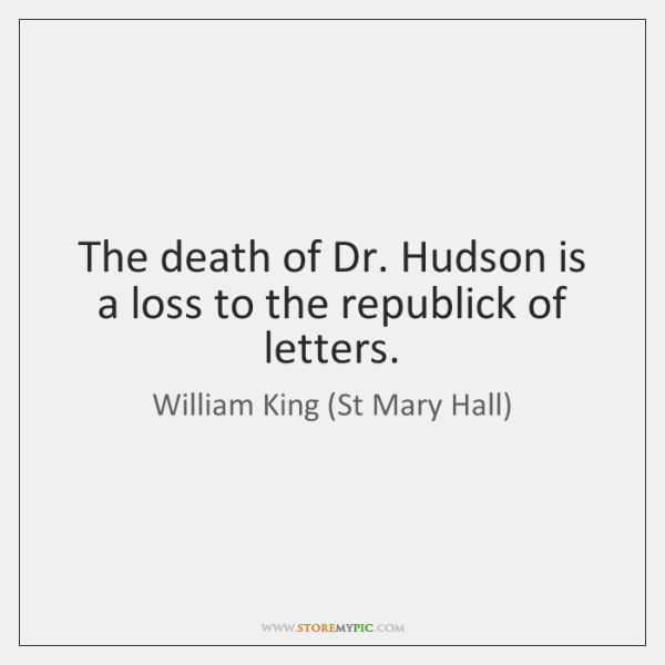 The death of Dr. Hudson is a loss to the republick of ...