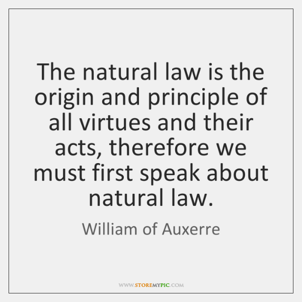 The natural law is the origin and principle of all virtues and ...