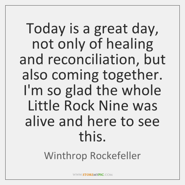 Today is a great day, not only of healing and reconciliation, but ...