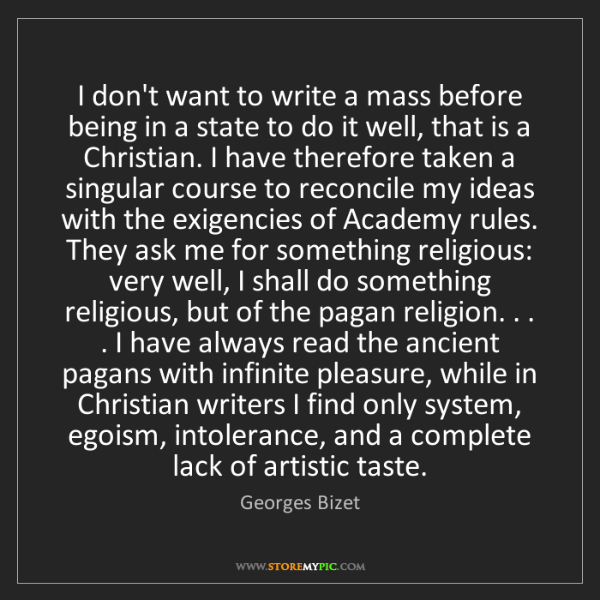 Georges Bizet: I don't want to write a mass before being in a state...