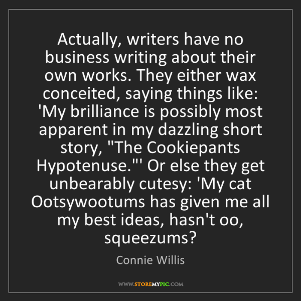 Connie Willis: Actually, writers have no business writing about their...