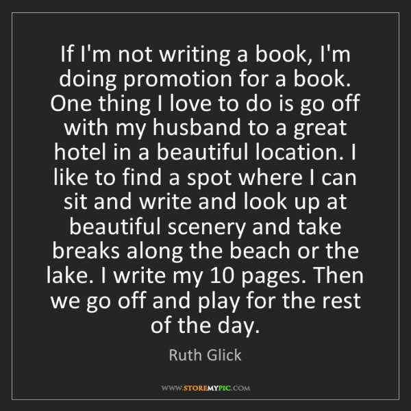Ruth Glick: If I'm not writing a book, I'm doing promotion for a...