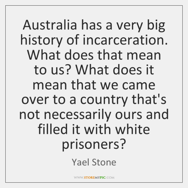 Australia has a very big history of incarceration. What does that mean ...