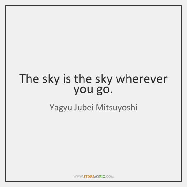 The sky is the sky wherever you go.