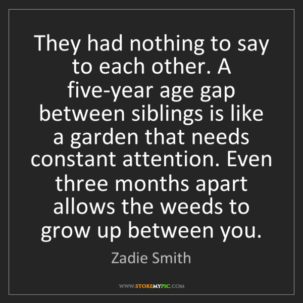 Zadie Smith: They had nothing to say to each other. A five-year age...