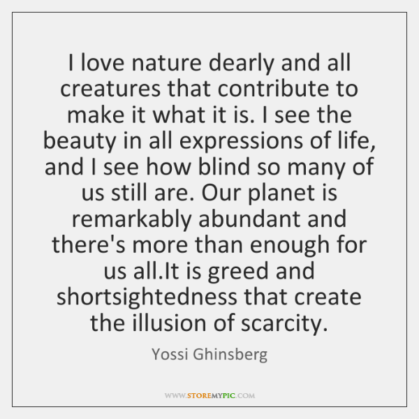 I love nature dearly and all creatures that contribute to make it ...