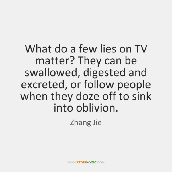 What do a few lies on TV matter? They can be swallowed, ...