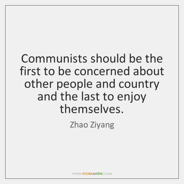 Communists should be the first to be concerned about other people and ...