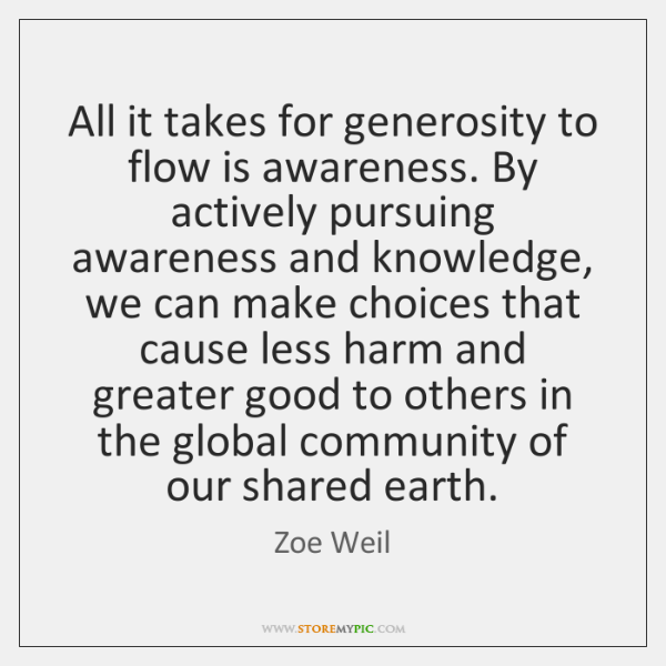 All it takes for generosity to flow is awareness. By actively pursuing ...