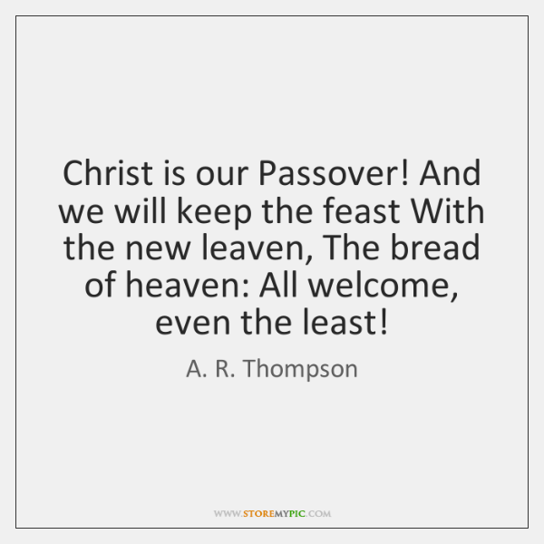 Christ is our Passover! And we will keep the feast With the ...