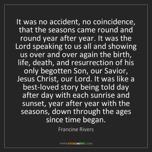 Francine Rivers: It was no accident, no coincidence, that the seasons...