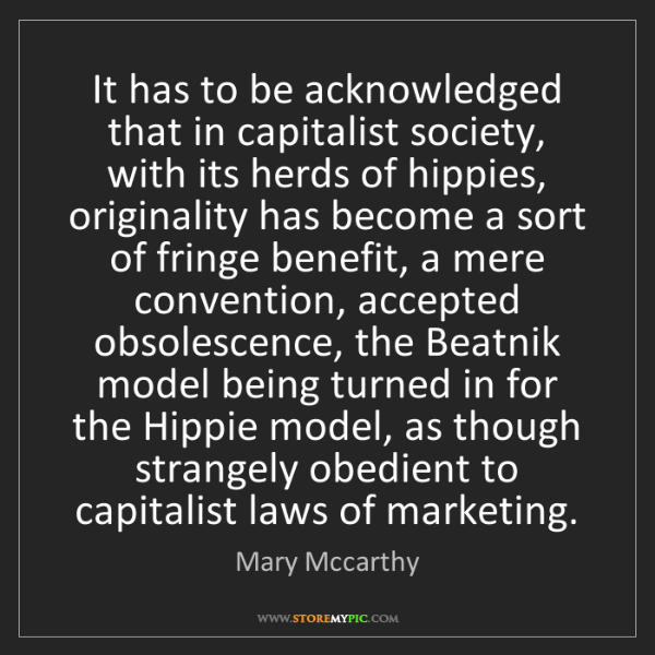 Mary Mccarthy: It has to be acknowledged that in capitalist society,...