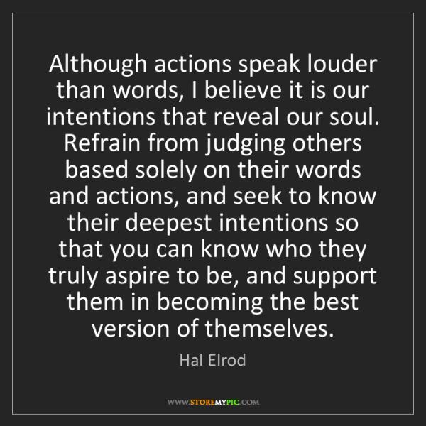 Hal Elrod: Although actions speak louder than words, I believe it...