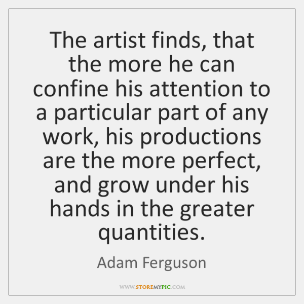 The artist finds, that the more he can confine his attention to ...