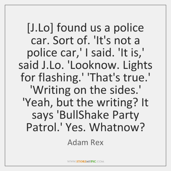 [J.Lo] found us a police car. Sort of. 'It's not a ...