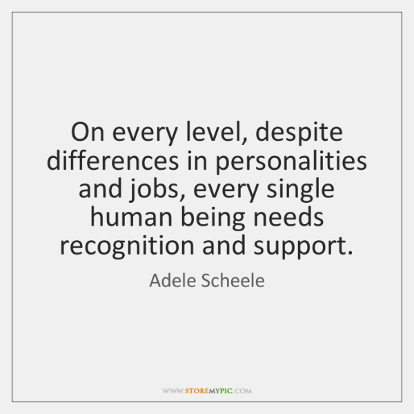 On every level, despite differences in personalities and jobs, every single human ...