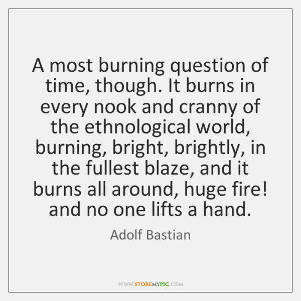 A most burning question of time, though. It burns in every nook ...