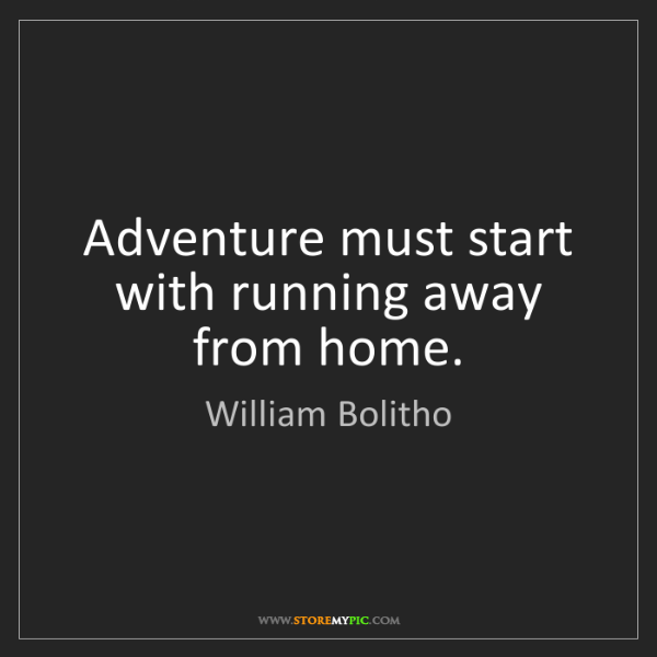 William Bolitho: Adventure Must Start With Running Away