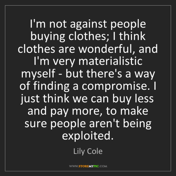 Lily Cole: I'm not against people buying clothes; I think clothes...