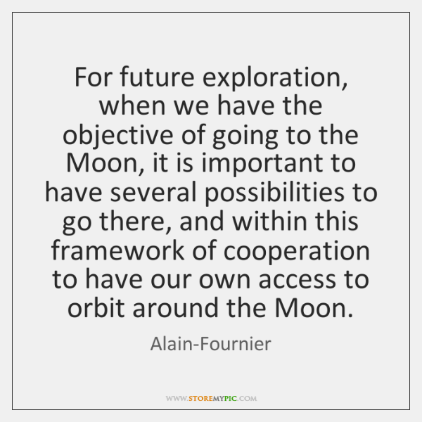 For future exploration, when we have the objective of going to the ...