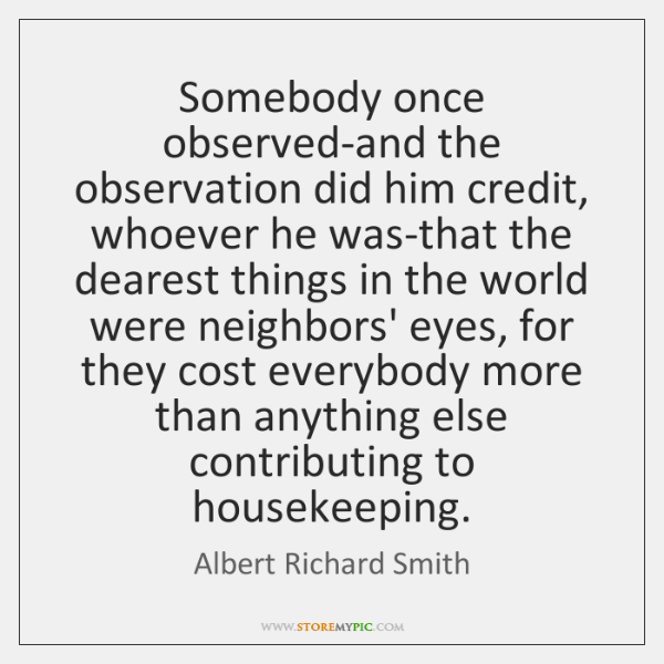 Somebody once observed-and the observation did him credit, whoever he was-that the ...