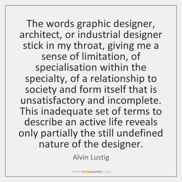 The words graphic designer, architect, or industrial designer stick in my throat, ...