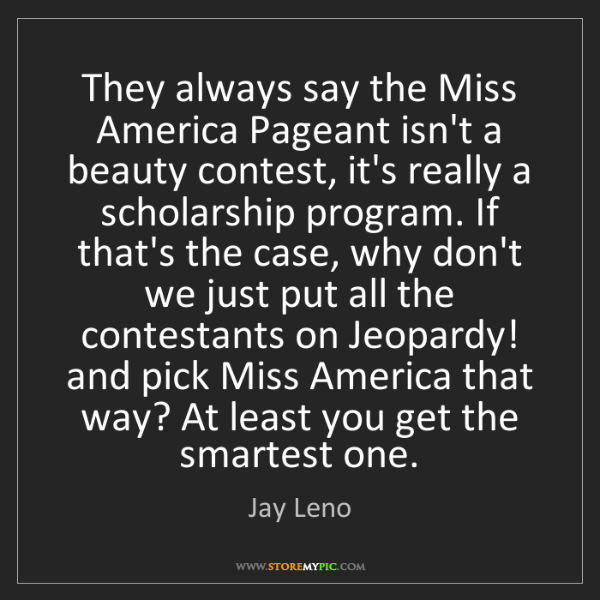 Jay Leno: They always say the Miss America Pageant isn't a beauty...