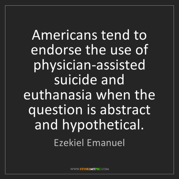 Ezekiel Emanuel: Americans tend to endorse the use of physician-assisted...