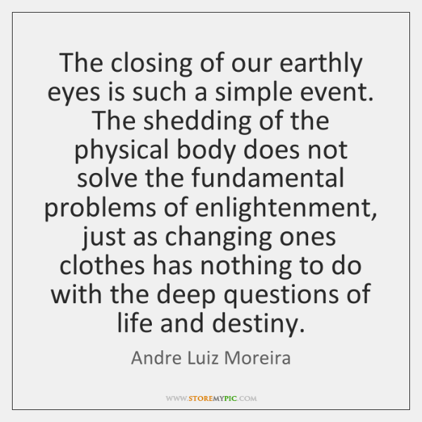 The closing of our earthly eyes is such a simple event. The ...