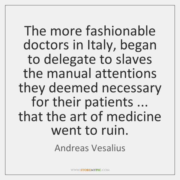 The more fashionable doctors in Italy, began to delegate to slaves the ...