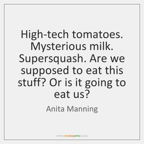 High-tech tomatoes. Mysterious milk. Supersquash. Are we supposed to eat this stuff? ...
