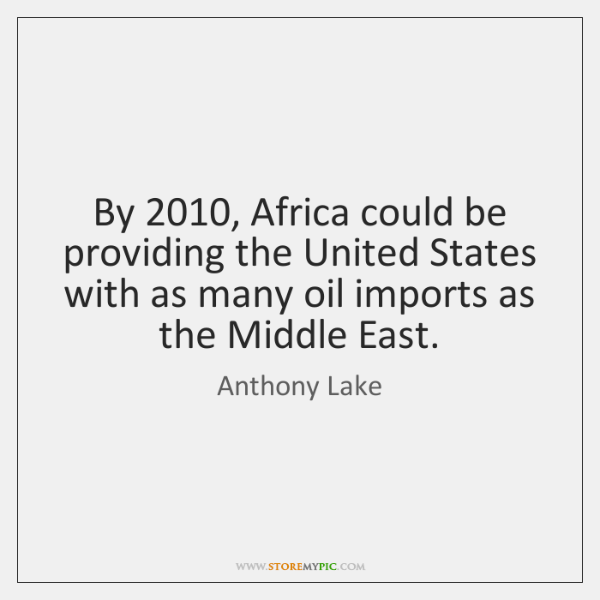 By 2010, Africa could be providing the United States with as many oil ...