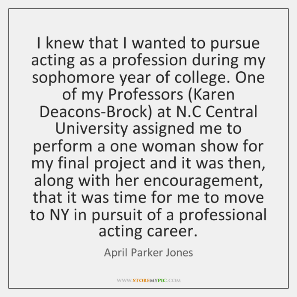 I knew that I wanted to pursue acting as a profession during ...