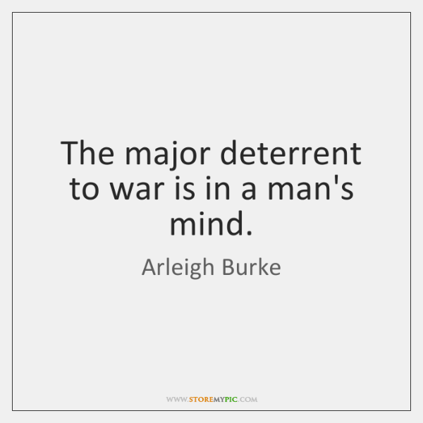 The major deterrent to war is in a man's mind.