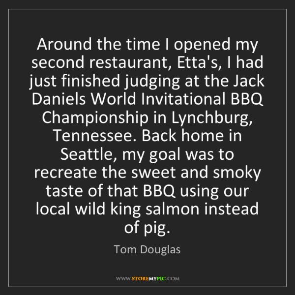 Tom Douglas: Around the time I opened my second restaurant, Etta's,...