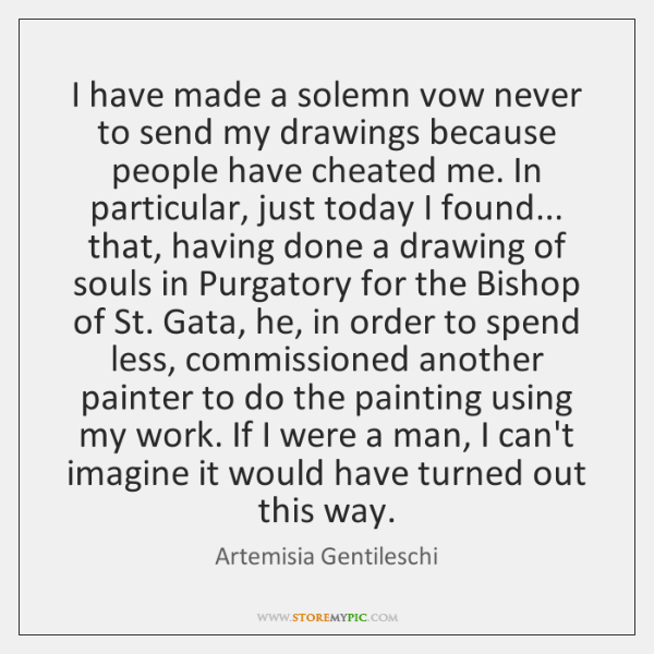 I have made a solemn vow never to send my drawings because ...