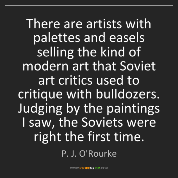 P. J. O'Rourke: There are artists with palettes and easels selling the...