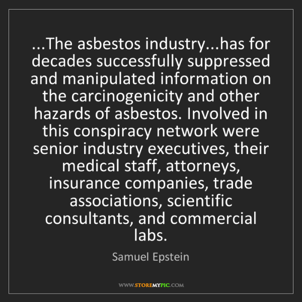 Samuel Epstein: ...The asbestos industry...has for decades successfully...