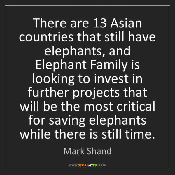 Mark Shand: There are 13 Asian countries that still have elephants,...
