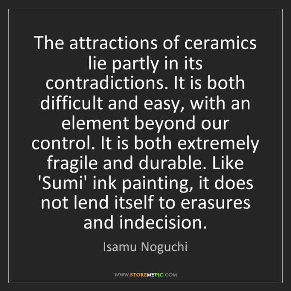 Isamu Noguchi: The attractions of ceramics lie partly in its contradictions....
