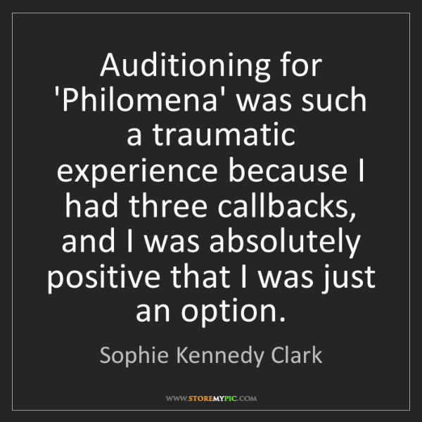 Sophie Kennedy Clark: Auditioning for 'Philomena' was such a traumatic experience...
