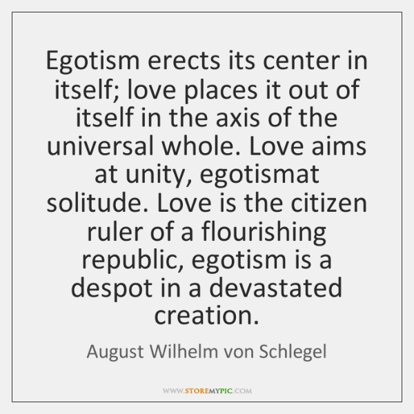 Egotism erects its center in itself; love places it out of itself ...