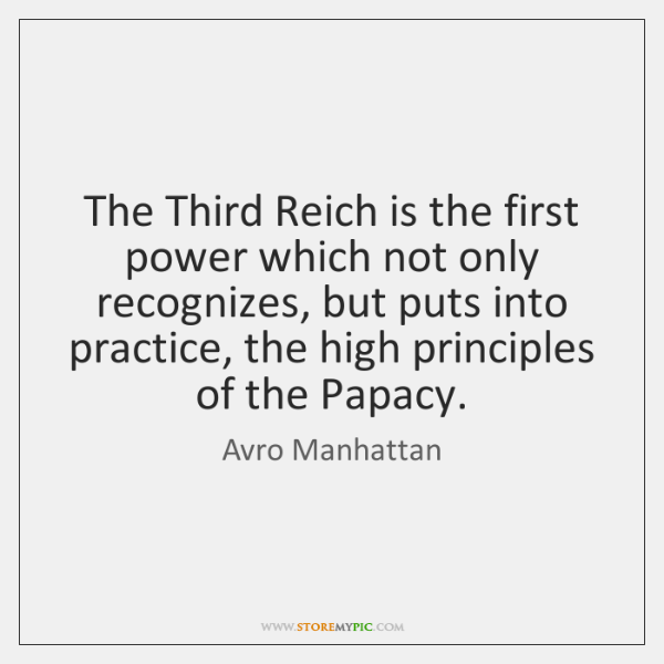 The Third Reich is the first power which not only recognizes, but ...