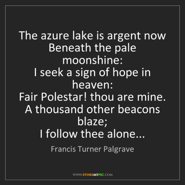 Francis Turner Palgrave: The azure lake is argent now   Beneath the pale moonshine:...