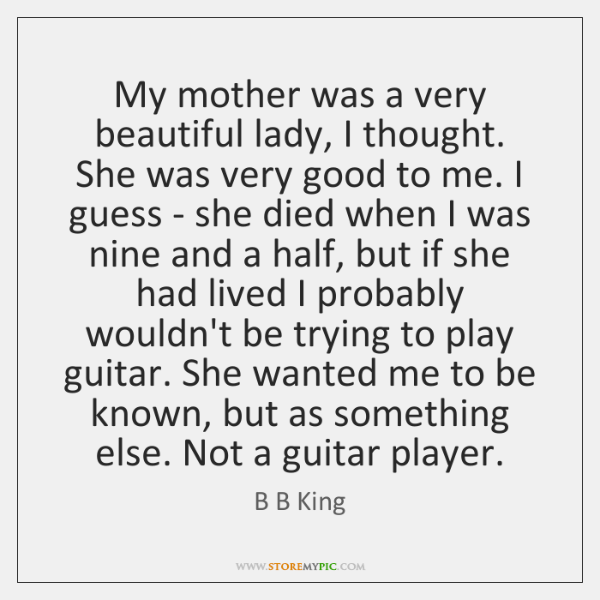 My mother was a very beautiful lady, I thought. She was very ...