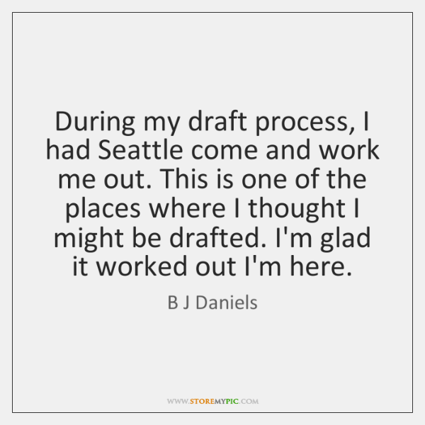 During my draft process, I had Seattle come and work me out. ...
