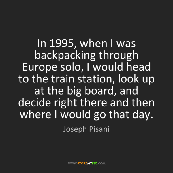 Joseph Pisani: In 1995, when I was backpacking through Europe solo,...