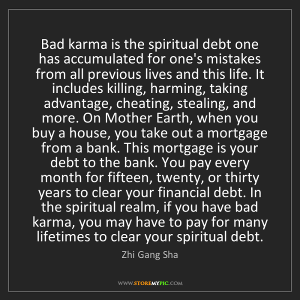 Zhi Gang Sha: Bad karma is the spiritual debt one has accumulated for...