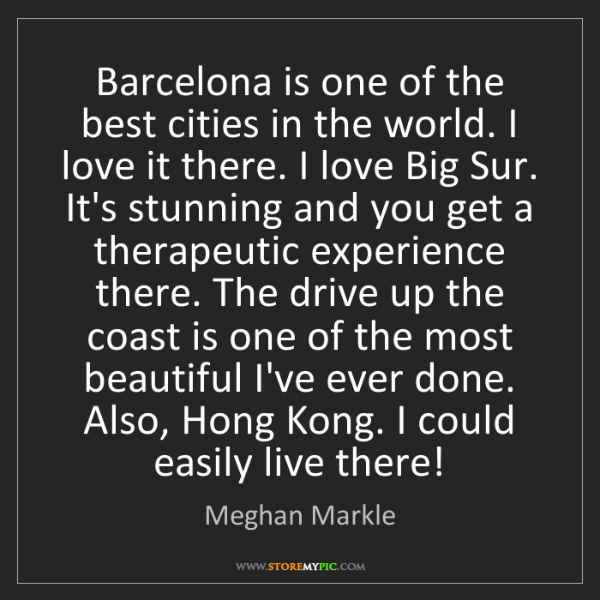 Meghan Markle: Barcelona is one of the best cities in the world. I love...
