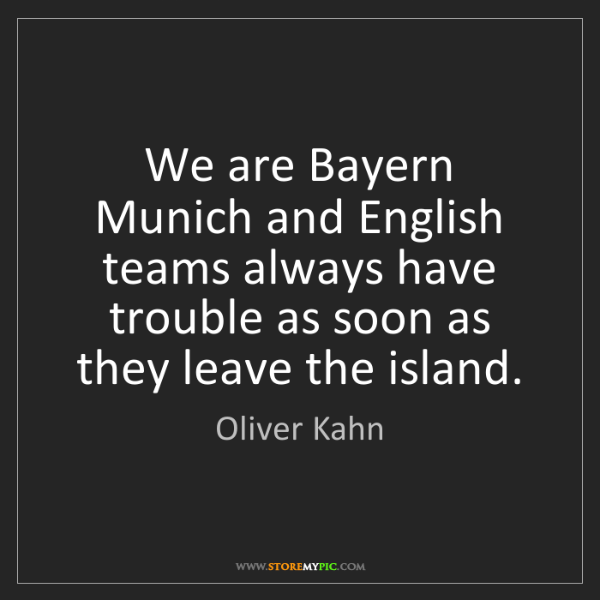 Oliver Kahn: We are Bayern Munich and English teams always have trouble...